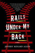 Rails under my back - jeffrey renard allen